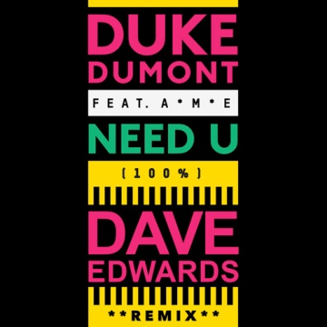 Duke-Dumont-feat.-A-M-E-Need-U-100-Dave-Edwards-Remix